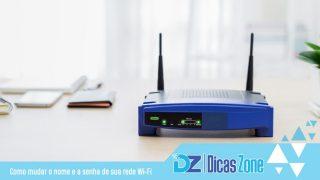 Como mudar o nome e a senha de sua rede Wi-Fi