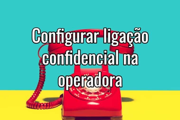 Aprenda Como Ligar Confidencial Para Claro, Tim, Vivo, Oi e Nextel