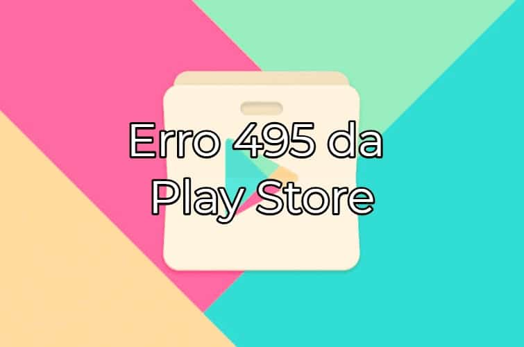 Como resolver o erro 495 do Play Store