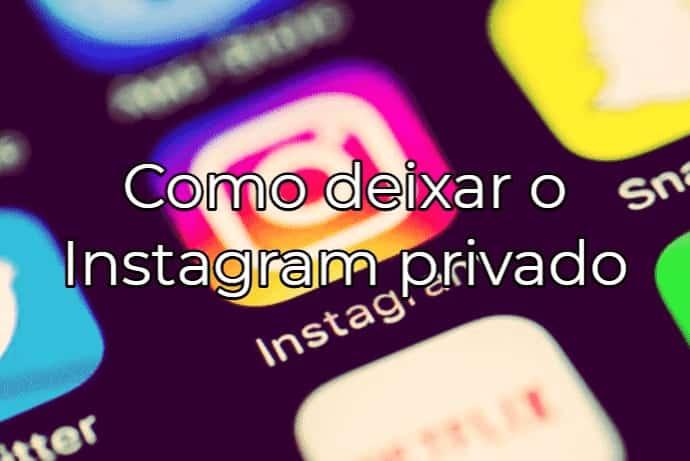 Como Deixar o Instagram Privado? (Aprenda Pelo Celular e PC)
