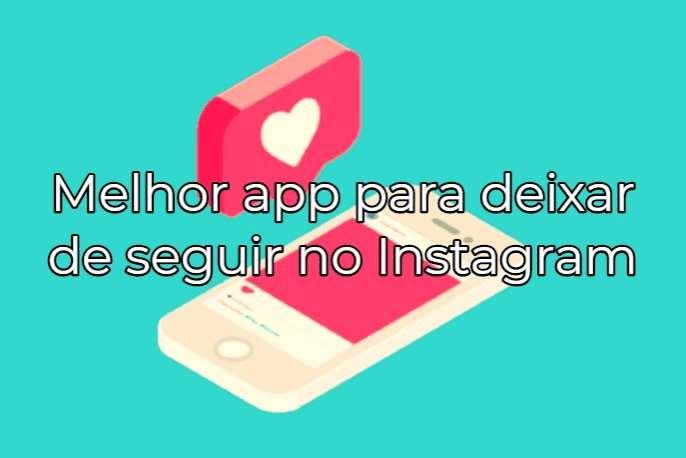 app para deixar de seguir no instagram