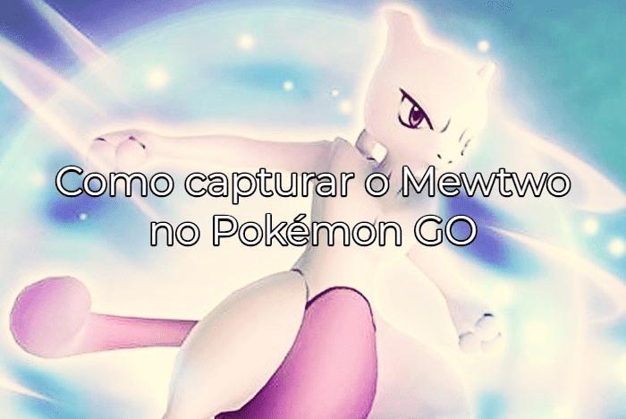 Como pegar o Mewtwo em Pokémon GO