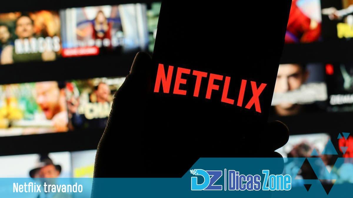 A Netflix trava, não responde ou congela